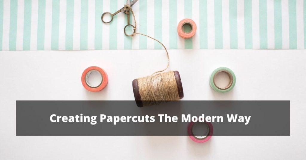 Creating Papercuts The Modern Way
